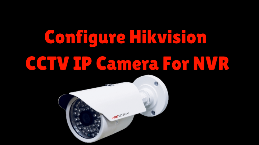 How To Configure Hikvision CCTV IP Camera For NVR