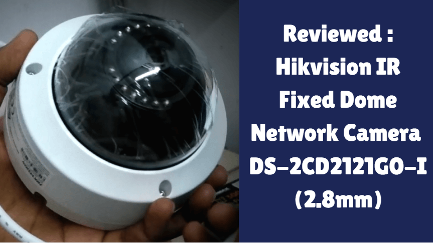 Reviewed : Hikvision IR Fixed Dome Network Camera DS