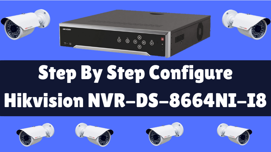 Step By Step Configure Hikvision NVR-DS-8664NI-I8