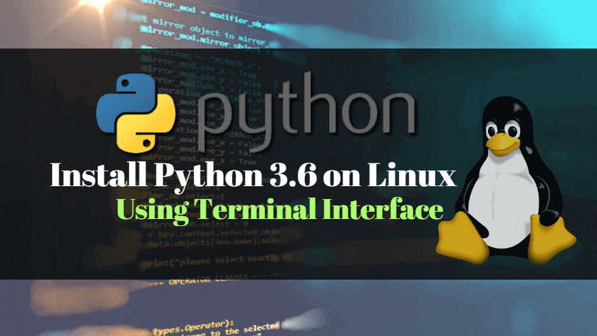 How To Install Python 3 6 on Linux Using Terminal Interface