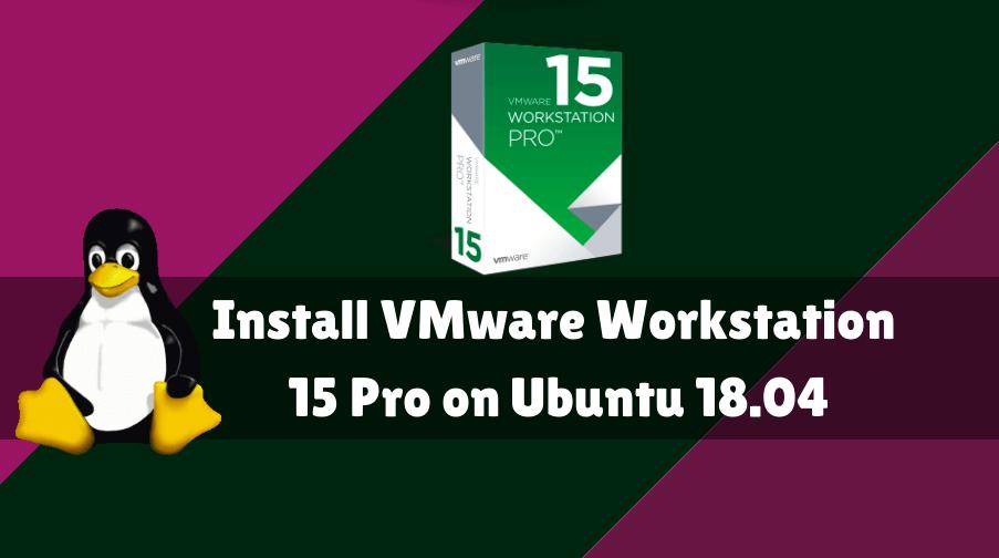 How to Install VMware Workstation 15 PRO on Ubuntu 18 04