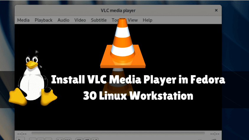 How to Install VLC Media Player in Fedora 30 Linux Workstation