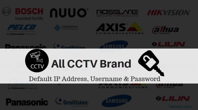 All CCTV Brand Default IP Address, Username and Password